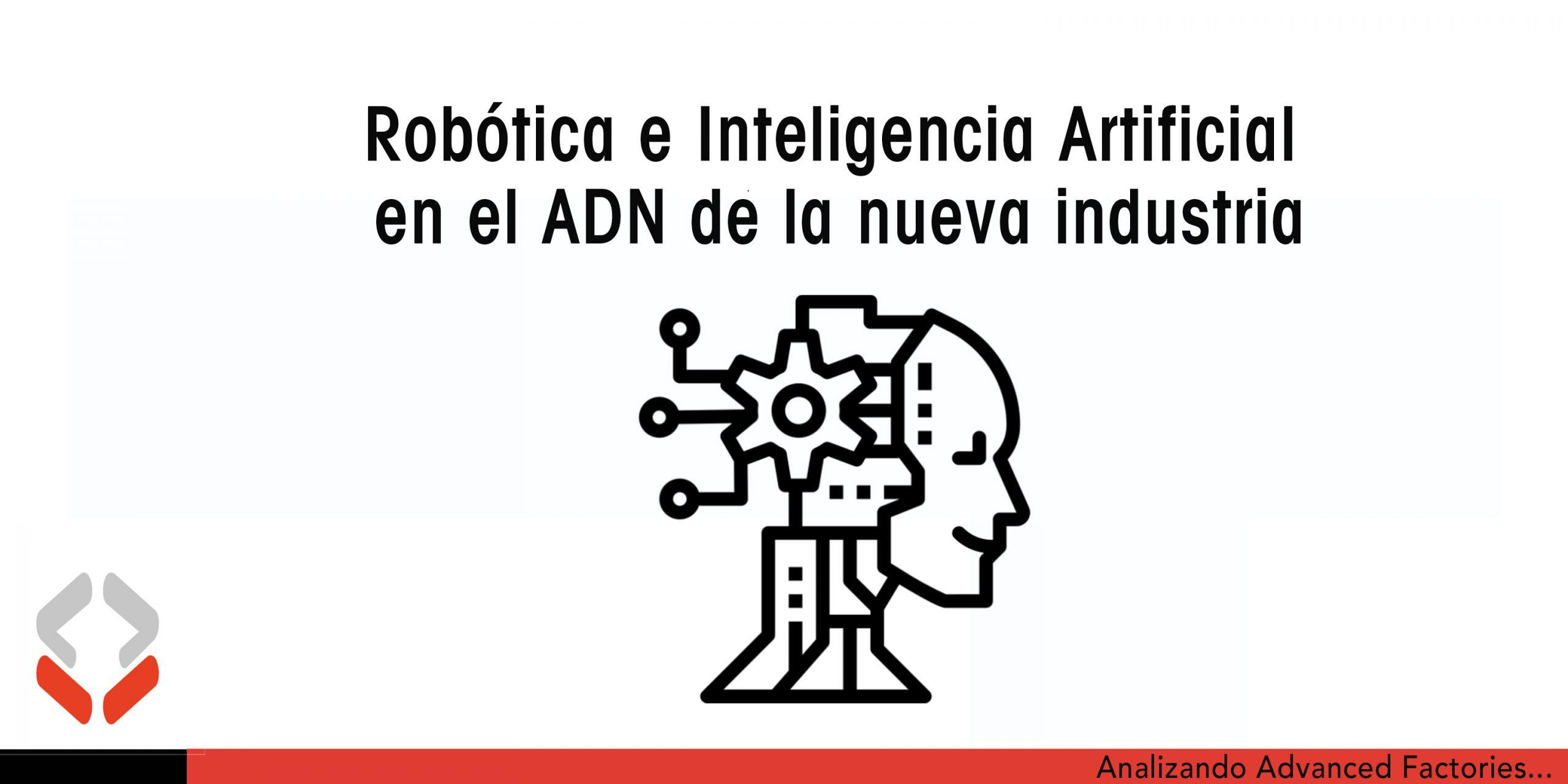 Robótica e Inteligencia Artificial en el ADN de la nueva industria